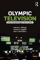 Olympic Television Broadcasting the Biggest Show on Earth by Andrew C. Billings