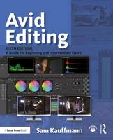 Avid Editing A Guide for Beginning and Intermediate Users by Sam Kauffmann, Ashley Kennedy