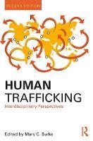 Human Trafficking Interdisciplinary Perspectives by Mary C. Burke