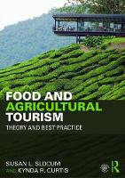 Food and Agricultural Tourism Theory and Best Practice by Susan L. (George Mason University, USA) Slocum, Kynda R. (Utah State University, USA) Curtis