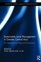 Sustainable Land Management in Greater Central Asia An Integrated and Regional Perspective by Victor R. Squires