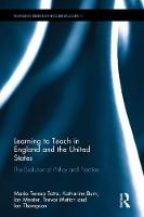 Learning to Teach in England and the United States The Evolution of Policy and Practice by Maria Teresa Tatto, Katharine (Institute of Education, UK) Burn, Ian (University of Oxford) Menter, Trevor Mutton