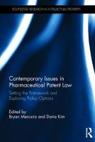 Contemporary Issues in Pharmaceutical Patent Law Setting the Framework and Exploring Policy Options by Bryan Mercurio