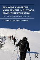 Behavior and Group Management in Outdoor Adventure Education Theory, Research and Practice by Alan Ewert