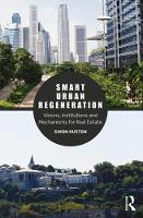 Smart Urban Regeneration Visions, Institutions and Mechanisms for Real Estate by Simon (Royal Agricultural University, UK) Huston