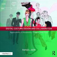 Digital Costume Design and Collaboration Applications in Academia, Theatre, and Film by Rafael Jaen