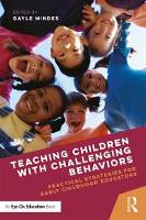 Teaching Children With Challenging Behaviors Practical Strategies for Early Childhood Educators by Gayle (DePaul University, USA) Mindes