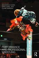 Performance and Professional Wrestling by Broderick Chow