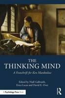 The Thinking Mind A Festschrift for Ken Manktelow by Niall Galbraith