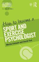 How to Become a Sport and Exercise Psychologist by Martin Eubank, David Tod