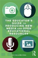 The Educator's Guide to Producing New Media and Open Educational Resources by Tim D. Green, Abbie H. Brown