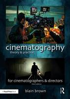 Cinematography: Theory and Practice Image Making for Cinematographers and Directors by Blain Brown