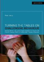 Turning the Tables on Challenging Behaviour Working with Children, Young People and Adults with Severe and Profound Learning Difficulties and/or Autistic Spectrum Disorders by Peter Imray