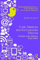Public Relations and the Corporate Persona The Rise of the Affinitive Organization by Burton Saint John