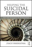 Helping the Suicidal Person Tips and Techniques for Professionals by Stacey (University of Denver, Colorado, USA) Freedenthal