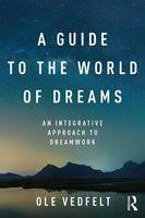 A Guide to the World of Dreams An Integrative Approach to Dreamwork by Ole (Jungian psychotherapist, Denmark) Vedfelt