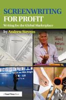 Screenwriting for Profit Writing for the Global Marketplace by Andrew Stevens