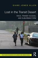 Lost in the Transit Desert Race, Transit Access, and Suburban Form by Diane Jones Allen