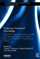 Protecting Traditional Knowledge The Wipo Intergovernmental Committee on Intellectual Property and Genetic Resources, Traditional Knowledge and Folklore by Daniel F. Robinson