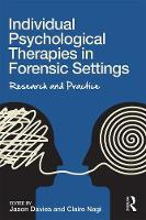 Individual Psychological Therapies in Forensic Settings Research and Practice by Jason Davies