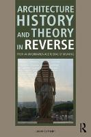 Architecture History and Theory in Reverse From an Information Age to Eras of Meaning by Jassen (Mississippi State University, Starkville, Mississippi, USA) Callender