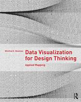 Data Visualization for Design Thinking Applied Mapping by Winifred E. (University of Arkansas, Fayetteville, Arkansas, USA) Newman