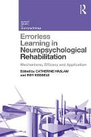 Errorless Learning in Neuropsychological Rehabilitation Mechanisms, Efficacy and Application by Catherine (Professor of Clinical Psychology and Cognitive Neuropsychology at  the University of Queensland, Australia) Haslam