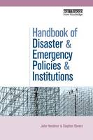 The Handbook of Disaster and Emergency Policies and Institutions by John Handmer, Stephen Dovers