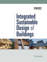 Integrated Sustainable Design of Buildings by Paul Appleby