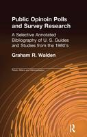 Public Opinion Polls and Survey Research A Selective Annotated Bibliography of U. S. Guides & Studies from the 1980s by Graham R. Walden