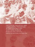 Historical Injustice and Democratic Transition in Eastern Asia and Northern Europe Ghosts at the Table of Democracy by Kenneth Christie