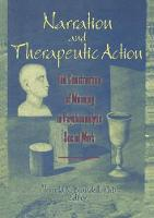 Narration and Therapeutic Action The Construction of Meaning in Psychoanalytic Social Work by Jerrold R. (Wayne State University School of Social Work, Detroit, USA) Brandell