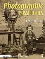 Photographic Possibilities The Expressive Use of Concepts, Ideas, Materials, and Processes by Robert (former executive director of CEPA Gallery, now director of Light Research in Buffalo, NY) Hirsch