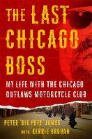The Last Chicago Boss My Life with the Cicago Outlaws Motorcycle Club by Kerrie Droban, Peter James