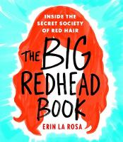The Big Redhead Book Inside the Secret Society of Red Hair by Erin la Rosa