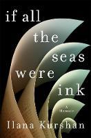 If All the Seas Were Ink A Memoir by Ilana Kurshan