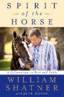 Spirit of the Horse A Celebration in Fact and Fable by William Shatner