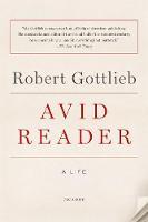 Avid Reader A Life by Robert Gottlieb