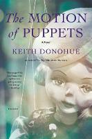 The Motion of Puppets A Novel by Keith Donohue