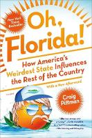 Oh, Florida! How America's Weirdest State Influences the Rest of the Country by Craig Pittman