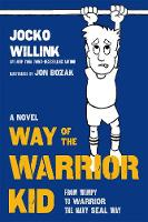 Way of the Warrior Kid From Wimpy to Warrior the Navy SEAL Way by Jocko Willink, Jon Bozak