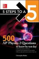 5 Steps to a 5: 500 AP Physics 2 Questions to Know by Test Day by Christopher Bruhn