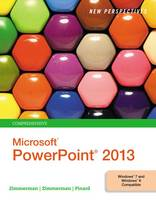 New Perspectives on Microsoft Powerpoint 2013, Comprehensive by Beverly Zimmerman, S. Scott Zimmerman, Katherine Pinard
