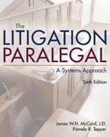 The Litigation Paralegal A Systems Approach by Pamela Tepper, James W.H. McCord