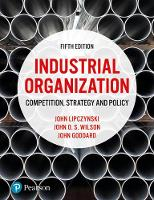 Industrial Organization Competition, Strategy and Policy by John Lipczynski, John Goddard, John O. S. Wilson
