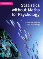 Statistics Without Maths for Psychology by Professor Christine Dancey, Dr John Reidy