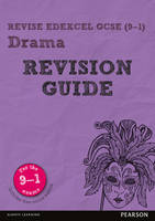 REVISE Edexcel GCSE (9-1) Drama Revision Guide by William Reed, John Johnson, Danny Williams, Alan Perks