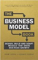 The Business Model Book Design, build and adapt business ideas that thrive by Adam J. Bock, Gerard George