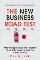 The New Business Road Test What Entrepreneurs and Investors Should Do Before Launching a Lean Start-Up by John Mullins