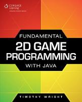 Fundamental 2D Game Programming with Java by Timothy Wright